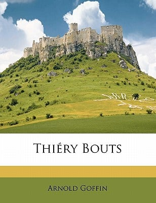 Thiery Bouts book written by Goffin, Arnold