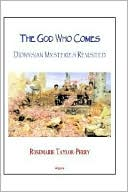 God Who Comes: Dionysian Mysteries Reclaimed book written by Rosemarie Taylor-Perry