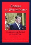 Reagan at Westminster: Foreshadowing the End of the Cold War book written by Robert C. Rowland