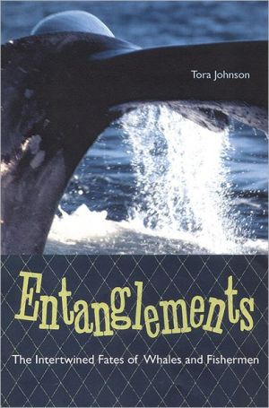 Entanglements: The Intertwined Fates of Whales and Fishermen book written by Tora Johnson