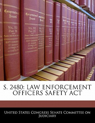 S. 2480: Law Enforcement Officers Safety ACT written by United States Congress Senate Committee