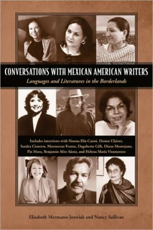 Conversations with Mexican American Writers: Languages and Literatures in the Borderlands book written by Elisabeth Mermann-Jozwiak