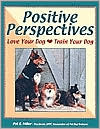 Positive Perspectives: Love Your Dog, Train Your Dog written by Pat Miller