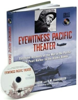 Eyewitness Pacific Theater: Firsthand Accounts of the War in the Pacific from Pearl Harbor to the Atomic Bomb book written by John T. Kuehn