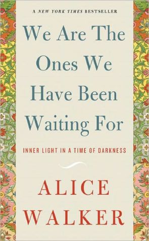 We Are the Ones We Have Been Waiting For: Inner Light in a Time of Darkness book written by Alice Walker