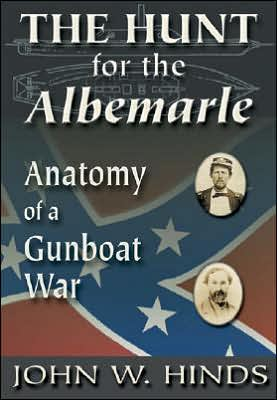 The Hunt for the Albemarle: Anatomy of a Gunboat War book written by John W. Hinds