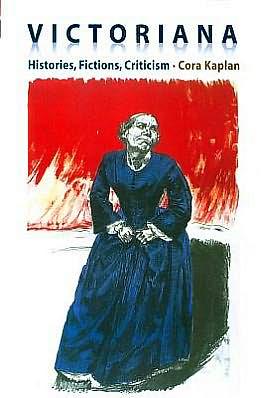 Victoriana: Histories, Fictions, Criticism book written by Cora Kaplan