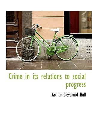 Crime in Its Relations to Social Progress book written by Hall, Arthur Cleveland