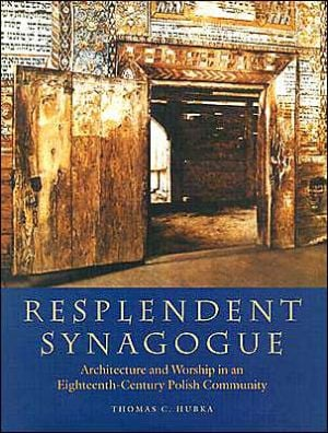 Resplendent Synagogue: Architecture and Worship in an Eighteenth-Century Polish Community book written by Thomas C. Hubka