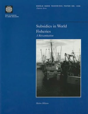 Subsidies in World Fisheries: A Reexamination book written by Matteo Milazzo