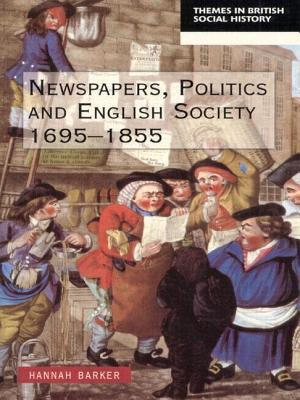 Newspapers, politics and English society, 1695-1855 written by Hannah Barker