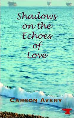 The Shadows on the Echoes of Love book written by Carson Avery