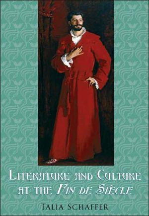 Literature and Culture at the Fin de Siecle book written by Talia Schaffer