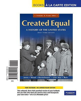 Created Equal, Brief Editon, Volume 2, Books a la Carte Edition written by Jones, Jacqueline , Wood, Peter H. , Borstelmann, Thomas