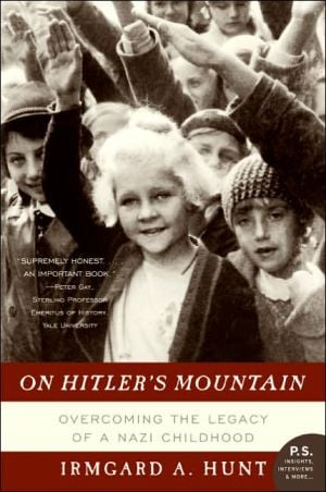 On Hitler's Mountain: Overcoming the Legacy of a Nazi Childhood book written by Irmgard A. Hunt