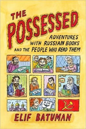 The Possessed: Adventures with Russian Books and the People Who Read Them book written by Elif Batuman