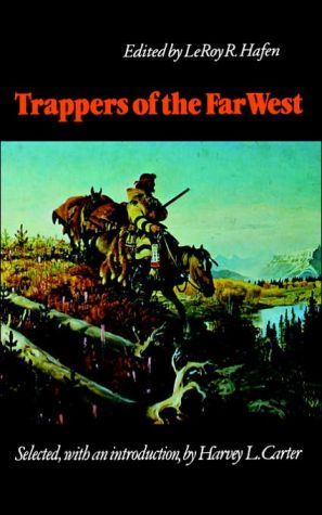 Trappers of the Far West: Sixteen Biographical Sketches book written by Leroy R. Hafen