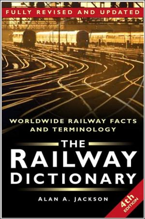Railway Dictionary: Worldwide Railway Facts and Terminology written by Alan A. Jackson