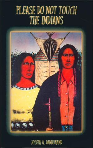 Please Do Not Touch the Indians book written by Joseph Dandurand