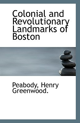 Colonial and Revolutionary Landmarks of Boston book written by Greenwood, Peabody Henry