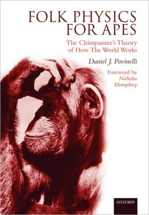 Folk Physics for Apes: The Chimpanzee's Theory of how the World Works book written by Daniel J. Povinelli
