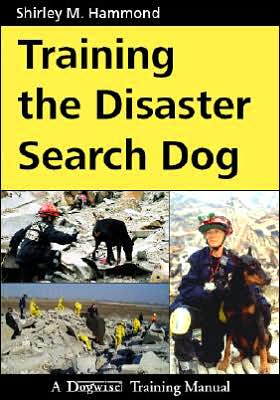Training the Disaster Search Dog: A Dogwise Training Manual book written by Shirley M. I. Hammond