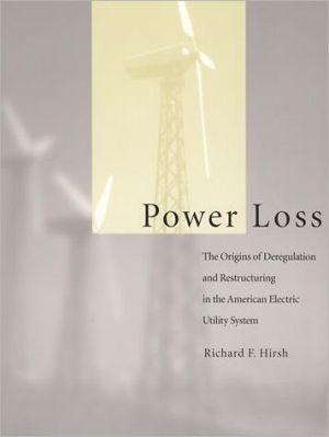 Power Loss: The Origins of Deregulation and Restructuring in the American Electric Utility System book written by Richard F. Hirsh