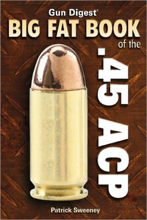 Gun Digest Big Fat Book of the .45 ACP book written by Pat Sweeney