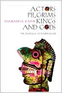 Actors, Pilgrims, Kings and Gods: The Ramlila of Ramnagar book written by Anuradha Kapur