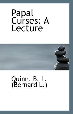 Papal Curses: A Lecture book written by B. L. (Bernard L. )., Quinn