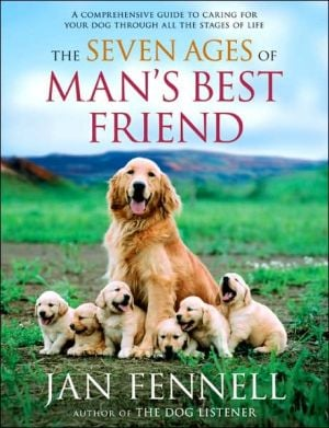 Seven Ages of Man's Best Friend: A Comprehensive Guide to Caring for Your Dog Through All the Stages of Life written by Jan Fennell