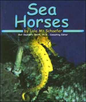 Sea Horses, Vol. 2 book written by Lola M. Schaefer