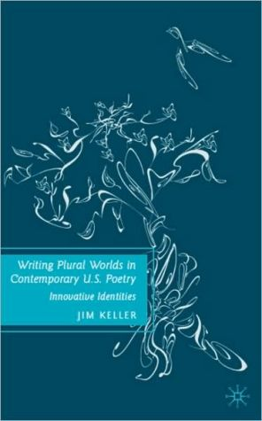Writing Plural Worlds in Contemporary U. S. Poetry: Innovative Identities book written by Jim Keller