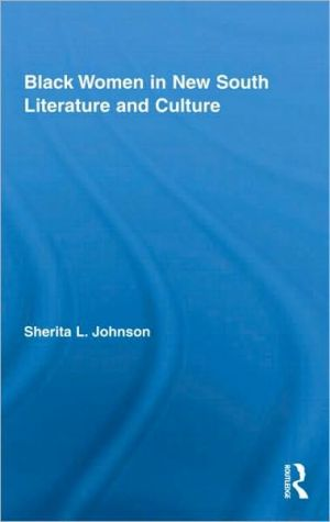 Black Women in New South Literature and Culture book written by Sherita L. Johnson