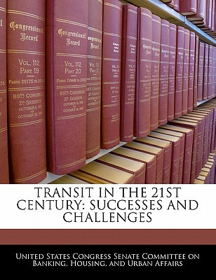 Transit in the 21st Century: Successes and Challenges written by United States Congress Senate Committee