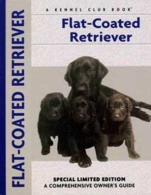 Flat Coated Retriever (Comprehensive Owners Guides Series) book written by John Wakefield