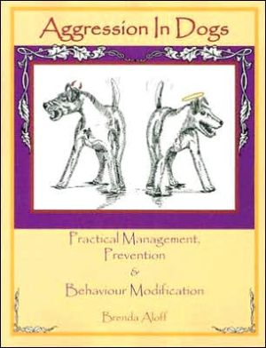 Aggression in Dogs: Practical Management, Prevention and Behaviour Modification book written by Brenda Aloff