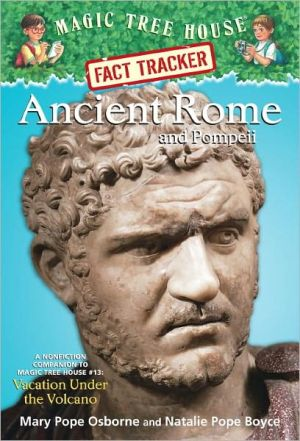 Ancient Rome and Pompeii: A Nonfiction Companion to Vacation under the Volcano (Magic Tree House Research Guide Series) book written by Mary Pope Osborne