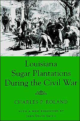 Louisiana Sugar Plantations During the Civil War book written by Charles P. Roland