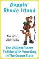 Doggin' Rhode Island: The 25 Best Places to Hike with Your Dog in the Ocean State book written by Doug Gelbert