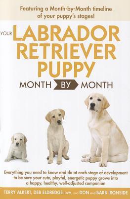 Your Labrador Retriever Puppy Month by Month book written by Albert, Terry/ Eldredge,