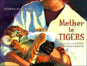 Mother to Tigers book written by George Ella Lyon