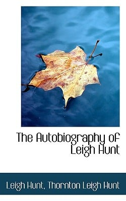 The Autobiography of Leigh Hunt book written by Hunt, Leigh , Hunt, Thornton Leigh