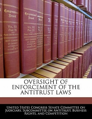 Oversight of Enforcement of the Antitrust Laws written by United States Congress Senate Committee