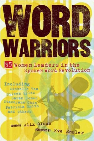 Word Warriors: 35 Women Leaders in the Spoken Word Revolution book written by Alix Olson