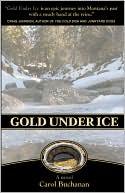 Gold Under Ice book written by Carol Buchanan