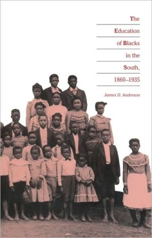 The Education of Blacks in the South, 1860-1935 book written by James D. Anderson
