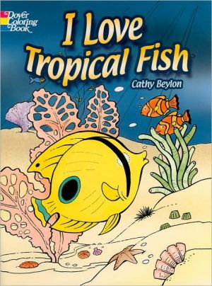 I Love Tropical Fish book written by Cathy Beylon