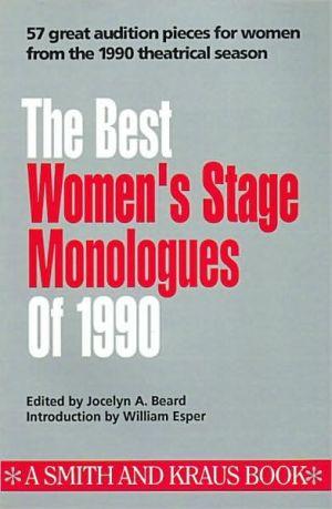 Best Women's Stage Monologues of 1990 book written by Jocelyn A. Beard