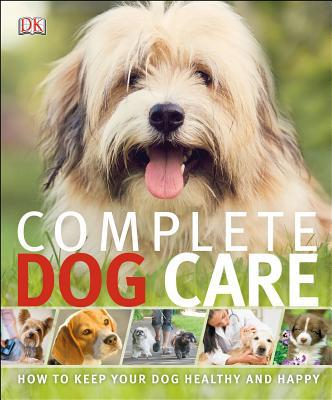 Complete Dog Care book written by DK Publishing